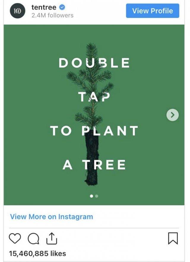 Канадский бренд Tentree придумал акцию: за пять миллионов лайков под фото пообещал высадить полмиллиона деревьев, а за 20 миллионов — 1 миллион деревьев. Всего удалось собрать 15,5 миллиона лайков. И свое обещание они выполнили.
